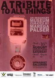 Poster for A TRIBUTE TO ALL THINGS exhibition held at the UPMARKET GALLERIES and curated by invited guest artist Marega Palser.